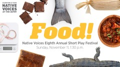 <em>Food!</em> Native Voices Eighth Annual Short Play Festival